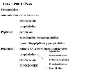 TEMA 3. PROTEÍNAS Composición Aminoácidos:características clasificación  propiedades