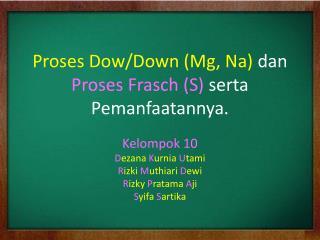 Proses Dow/Down (Mg, Na)  dan  Proses Frasch (S)  serta Pemanfaatannya.