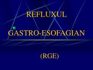 REFLUXUL GASTRO-ESOFAGIAN