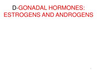 D- GONADAL HORMONES: ESTROGENS AND ANDROGENS