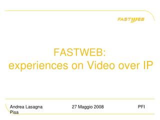FASTWEB: experiences on Video over IP