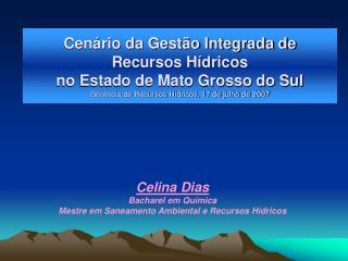 Celina Dias Bacharel em Qu�mica Mestre em Saneamento Ambiental e Recursos H�dricos