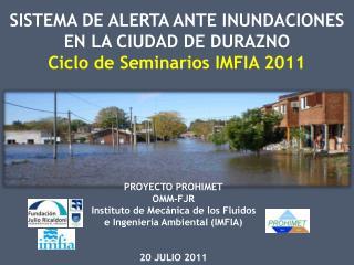 SISTEMA DE ALERTA ANTE INUNDACIONES EN LA CIUDAD DE DURAZNO Ciclo de Seminarios IMFIA 2011
