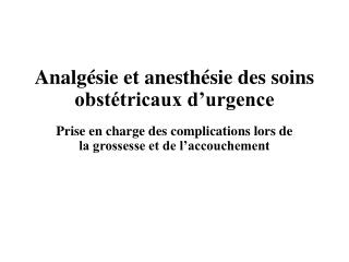 Analg�sie et anesth�sie des soins obst�tricaux d�urgence