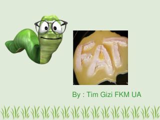 By : Tim Gizi FKM UA