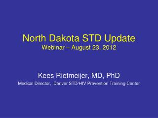 North Dakota STD Update Webinar – August 23, 2012