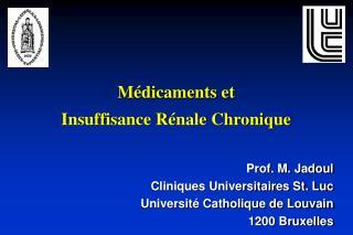 Prof. M. Jadoul Cliniques Universitaires St. Luc Université Catholique de Louvain 1200 Bruxelles