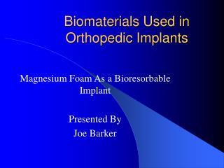 Biomaterials Used in Orthopedic Implants