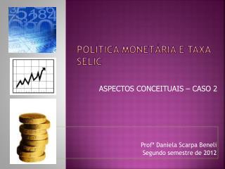 Política monetária e Taxa  selic