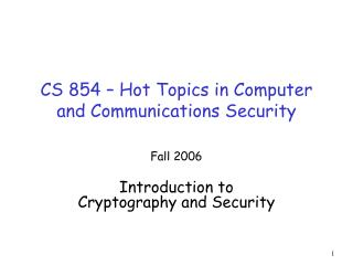 CS 854 – Hot Topics in Computer and Communications Security
