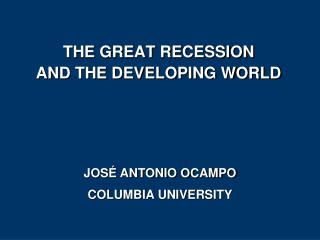 THE GREAT RECESSION AND THE DEVELOPING WORLD
