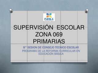 SUPERVISI�N  ESCOLAR ZONA 069 PRIMARIAS