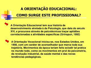 A ORIENTAÇÃO EDUCACIONAL:  COMO SURGE ESTE PROFISSIONAL?