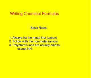 1. Always list the metal first (cation) 2. Follow with the non-metal (anion)