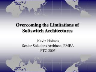Overcoming the Limitations of Softswitch Architectures