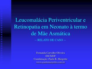 Leucomalácia Periventricular e Retinopatia em Neonato à termo de Mãe Asmática