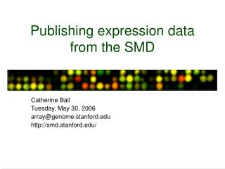 Publishing expression data  from the SMD
