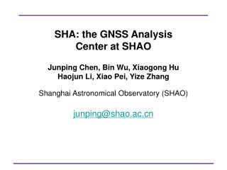 SHA: the GNSS Analysis  Center at SHAO Junping Chen, Bin Wu, Xiaogong Hu