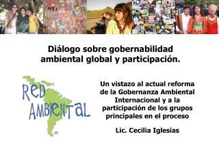 Diálogo sobre gobernabilidad  ambiental global y participación.