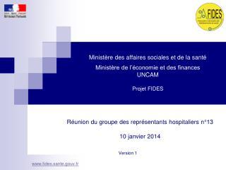 Réunion du groupe des représentants hospitaliers n°13 10 janvier 2014 Version 1