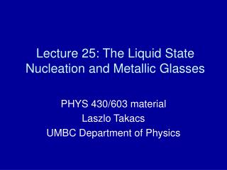 Lecture 25: The Liquid State Nucleation and Metallic Glasses