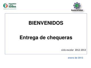 BIENVENIDOS Entrega de chequer a s ciclo escolar  2012-2013