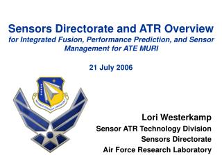 Lori Westerkamp Sensor ATR Technology Division Sensors Directorate Air Force Research Laboratory