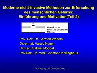 Priv.-Doz. Dr. Carsten Wolters Dr.rer.nat. Harald Kugel Drd. Gabriel Möddel