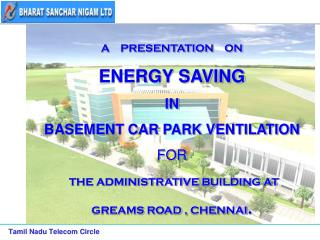 A    PRESENTATION    ON ENERGY SAVING IN BASEMENT CAR PARK VENTILATION FOR