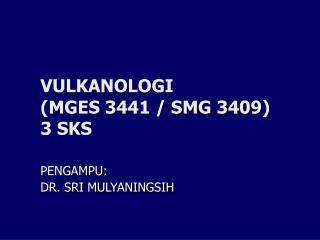VULKANOLOGI  (MGES 3441 / SMG 3409 ) 3 SKS