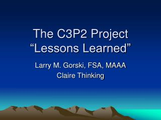 """The C3P2 Project """"Lessons Learned"""""""