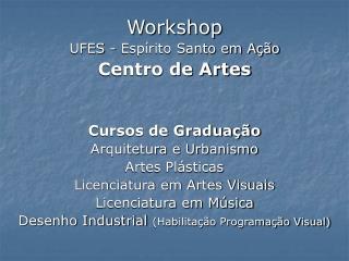 Workshop  UFES - Espírito Santo em Ação Centro de Artes Cursos de Graduação