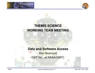 THEMIS SCIENCE  WORKING TEAM MEETING Data and Software Access Ken Bromund GST Inc., at NASA/GSFC
