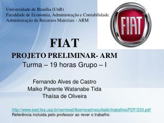 FIAT PROJETO PRELIMINAR- ARM Turma � 19 horas Grupo � I Fernando Alves de Castro