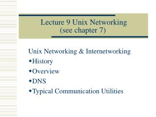 Lecture 9 Unix Networking (see chapter 7)