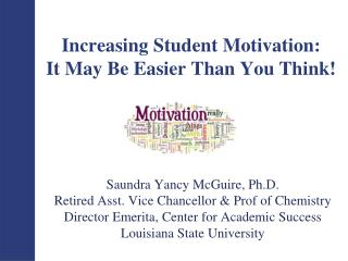 Increasing Student Motivation:   It May Be  Easier Than You Think!