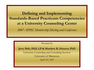 Defining and Implementing  Standards-Based Practicum Competencies at a University Counseling Center  2007 APPIC Membersh