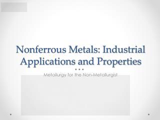 Nonferrous Metals: Industrial Applications and Properties