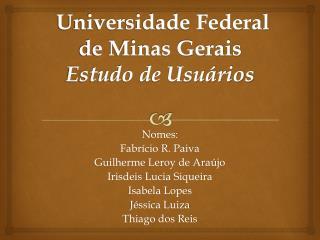 Universidade Federal de Minas Gerais Estudo de Usuários