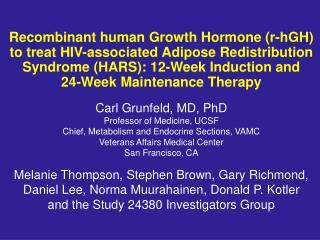 Carl Grunfeld, MD, PhD Professor of Medicine, UCSF Chief, Metabolism and Endocrine Sections, VAMC