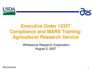 Executive Order 13327 Compliance and MARS Training: Agricultural Research Service   Whitestone Research Corporation Augu