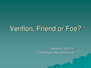 Venflon, Friend or Foe