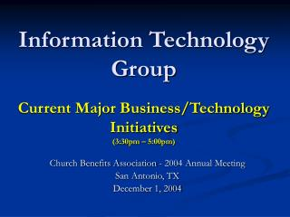 Information Technology Group Current Major Business/Technology Initiatives (3:30pm – 5:00pm)