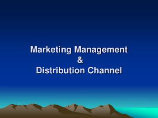 Marketing Management   &  Distribution Channel