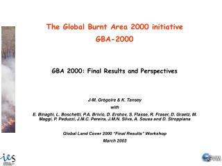 The Global Burnt Area 2000 initiative GBA-2000 GBA 2000: Final Results and Perspectives