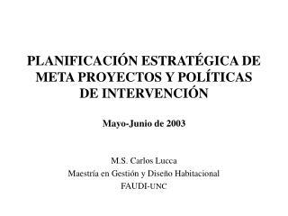 PLANIFICACIÓN ESTRATÉGICA DE META PROYECTOS Y POLÍTICAS DE INTERVENCIÓN Mayo-Junio de 2003