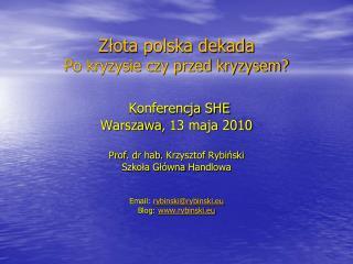Złota polska dekada Po kryzysie czy przed kryzysem? Konferencja SHE Warszawa ,  13 maja 2010