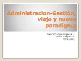 Administracion -Gestión, viejo y nuevo paradigma