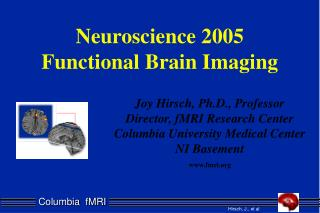 Joy Hirsch, Ph.D., Professor Director, fMRI Research Center