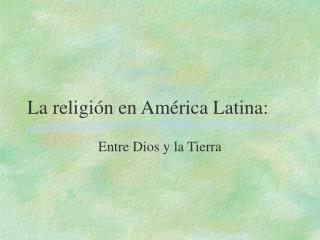 La religi n en Am rica Latina: